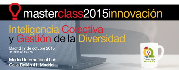 masterclass2015, Inteligencia Colectiva y Gestión de la Diversidad - Madrid 7 de octubre de 2015 - de 09:00 a 11:30 hs. - Madrid International Lab
