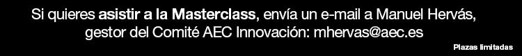 Si quieres asistir a la Masterclass, envía un e-mail a Manuel Hervás, gestor del Comité AEC Innovación: mhervas@aec.es