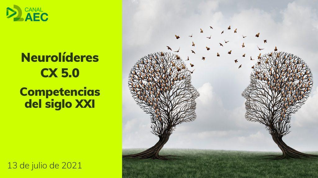 Neurolíderes CX 5.0. Competencias del Siglo XXI / Canal AEC a la carta